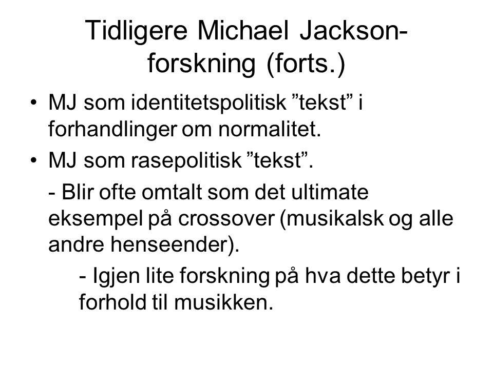 Tidligere Michael Jackson- forskning (forts.) MJ som identitetspolitisk tekst i forhandlinger om normalitet.
