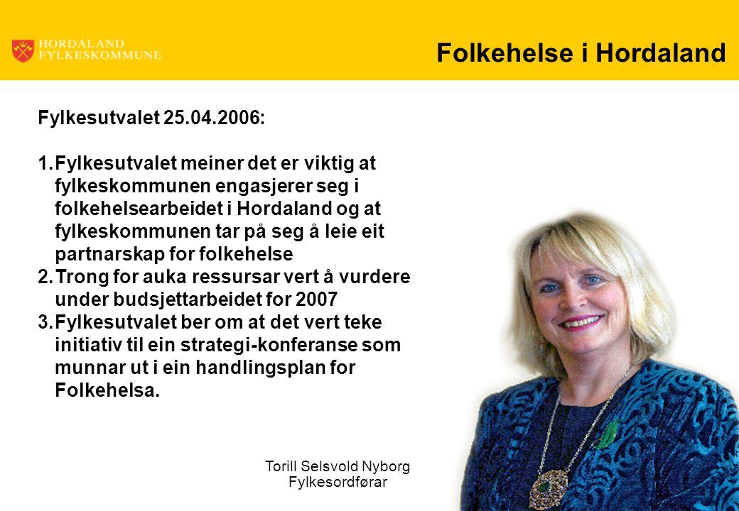 Folkehelse i Hordaland Torill Selsvold Nyborg Fylkesordførar Fylkesutvalet 25.04.2006: 1.Fylkesutvalet meiner det er viktig at fylkeskommunen engasjer