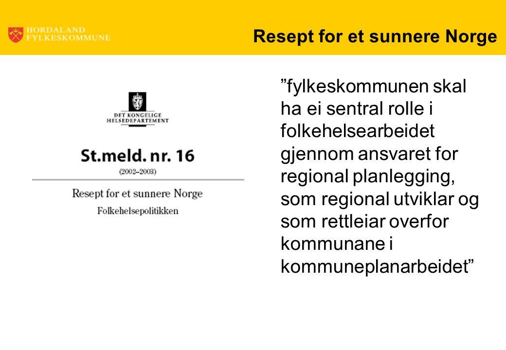 """Resept for et sunnere Norge """"fylkeskommunen skal ha ei sentral rolle i folkehelsearbeidet gjennom ansvaret for regional planlegging, som regional utvi"""