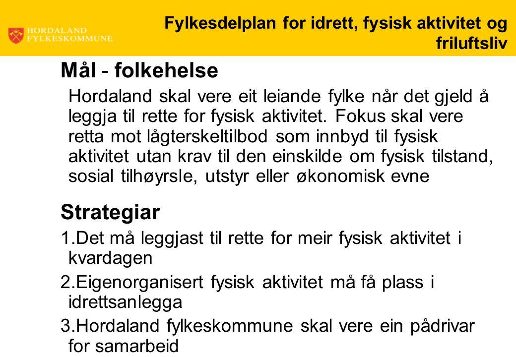 Fylkesdelplan for idrett, fysisk aktivitet og friluftsliv Mål - folkehelse Hordaland skal vere eit leiande fylke når det gjeld å leggja til rette for fysisk aktivitet.
