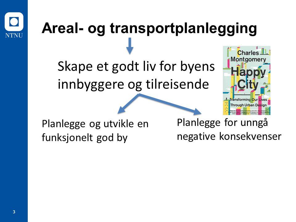 3 Areal- og transportplanlegging Skape et godt liv for byens innbyggere og tilreisende Planlegge og utvikle en funksjonelt god by Planlegge for unngå