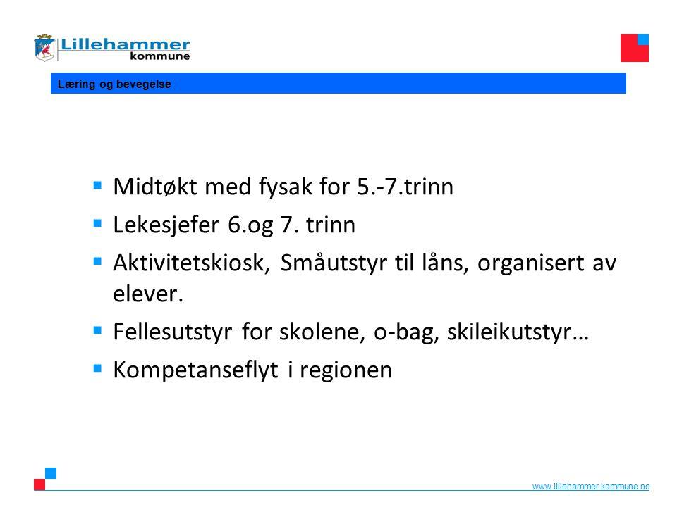 www.lillehammer.kommune.no Læring og bevegelse  Midtøkt med fysak for 5.-7.trinn  Lekesjefer 6.og 7. trinn  Aktivitetskiosk, Småutstyr til låns, or