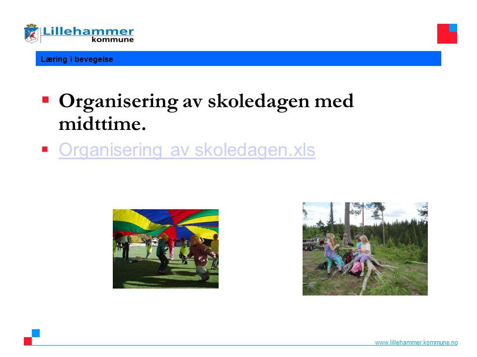 www.lillehammer.kommune.no Læring i bevegelse  Organisering av skoledagen med midttime.  Organisering av skoledagen.xls Organisering av skoledagen.x