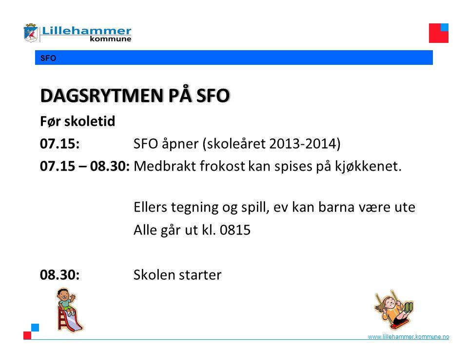 www.lillehammer.kommune.no SFO DAGSRYTMEN PÅ SFODAGSRYTMEN PÅ SFO Før skoletid 07.15:SFO åpner (skoleåret 2013-2014) 07.15 – 08.30:Medbrakt frokost kan spises på kjøkkenet.