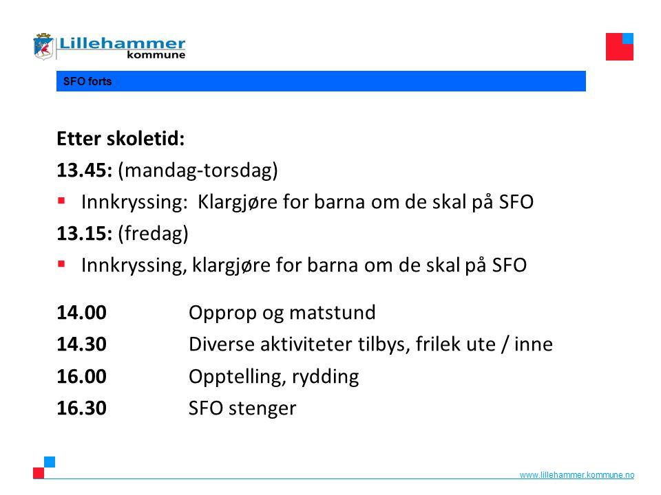 www.lillehammer.kommune.no SFO forts Etter skoletid: 13.45: (mandag-torsdag)  Innkryssing: Klargjøre for barna om de skal på SFO 13.15: (fredag)  In