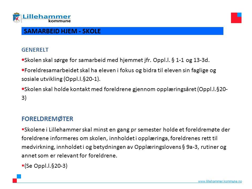 www.lillehammer.kommune.no SAMARBEID HJEM - SKOLE GENERELT  Skolen skal sørge for samarbeid med hjemmet jfr. Oppl.l. § 1-1 og 13-3d.  Foreldresamarb