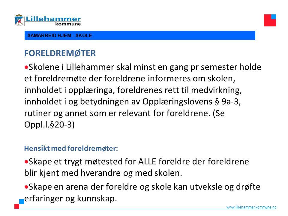 www.lillehammer.kommune.no SAMARBEID HJEM - SKOLE FORELDREMØTER  Skolene i Lillehammer skal minst en gang pr semester holde et foreldremøte der forel