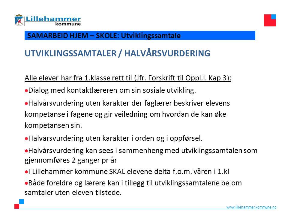 www.lillehammer.kommune.no SAMARBEID HJEM – SKOLE: Utviklingssamtale UTVIKLINGSSAMTALER / HALVÅRSVURDERING Alle elever har fra 1.klasse rett til (Jfr.