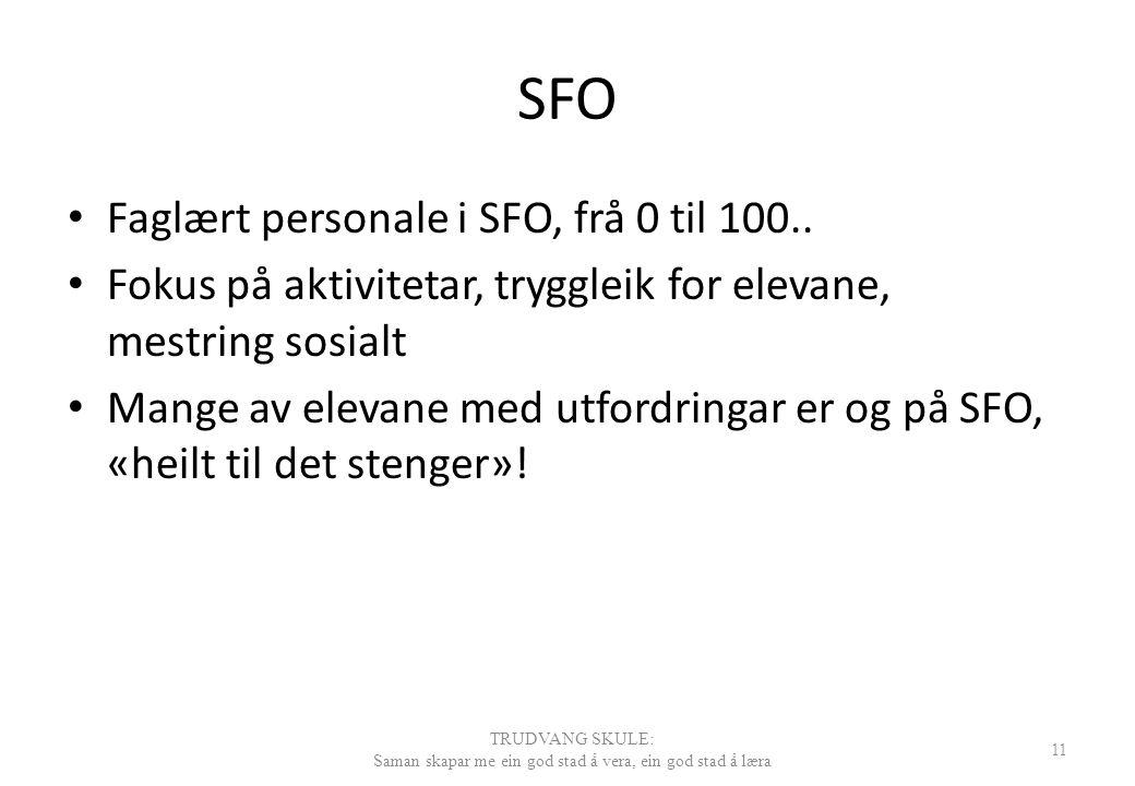 SFO Faglært personale i SFO, frå 0 til 100.. Fokus på aktivitetar, tryggleik for elevane, mestring sosialt Mange av elevane med utfordringar er og på