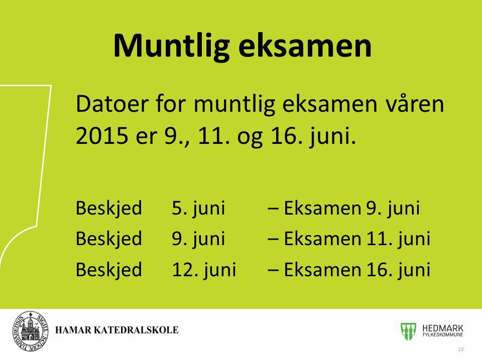 Datoer for muntlig eksamen våren 2015 er 9., 11. og 16.