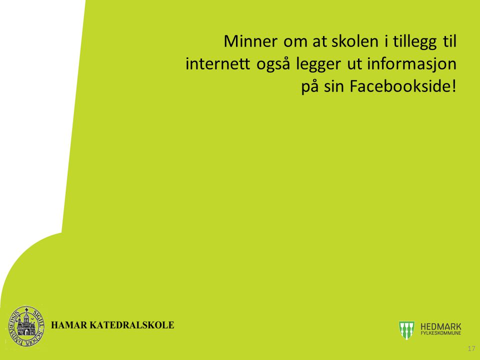 Minner om at skolen i tillegg til internett også legger ut informasjon på sin Facebookside! 17