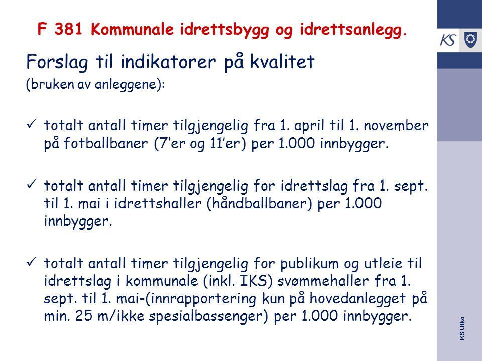 KS Utko F 381 Kommunale idrettsbygg og idrettsanlegg. Forslag til indikatorer på kvalitet (bruken av anleggene): totalt antall timer tilgjengelig fra