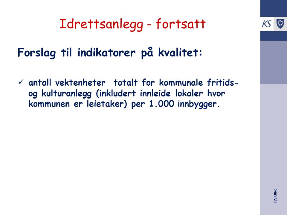 KS Utko Idrettsanlegg - fortsatt Forslag til indikatorer på kvalitet: antall vektenheter totalt for kommunale fritids- og kulturanlegg (inkludert innleide lokaler hvor kommunen er leietaker) per 1.000 innbygger.