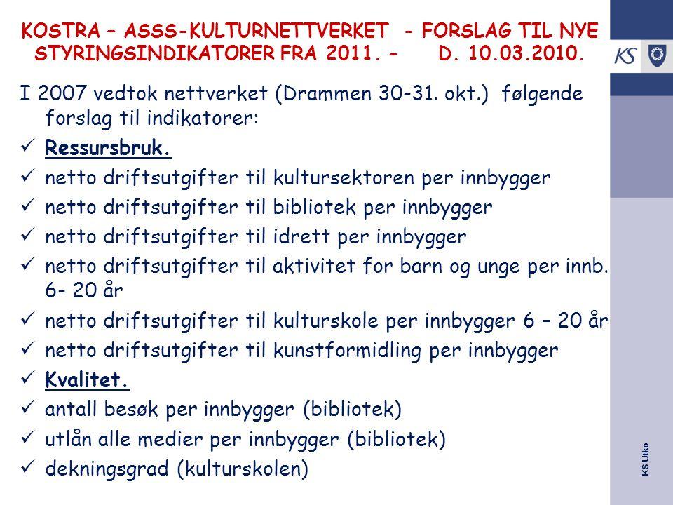 KS Utko KOSTRA – ASSS-KULTURNETTVERKET - FORSLAG TIL NYE STYRINGSINDIKATORER FRA 2011. - D. 10.03.2010. I 2007 vedtok nettverket (Drammen 30-31. okt.)