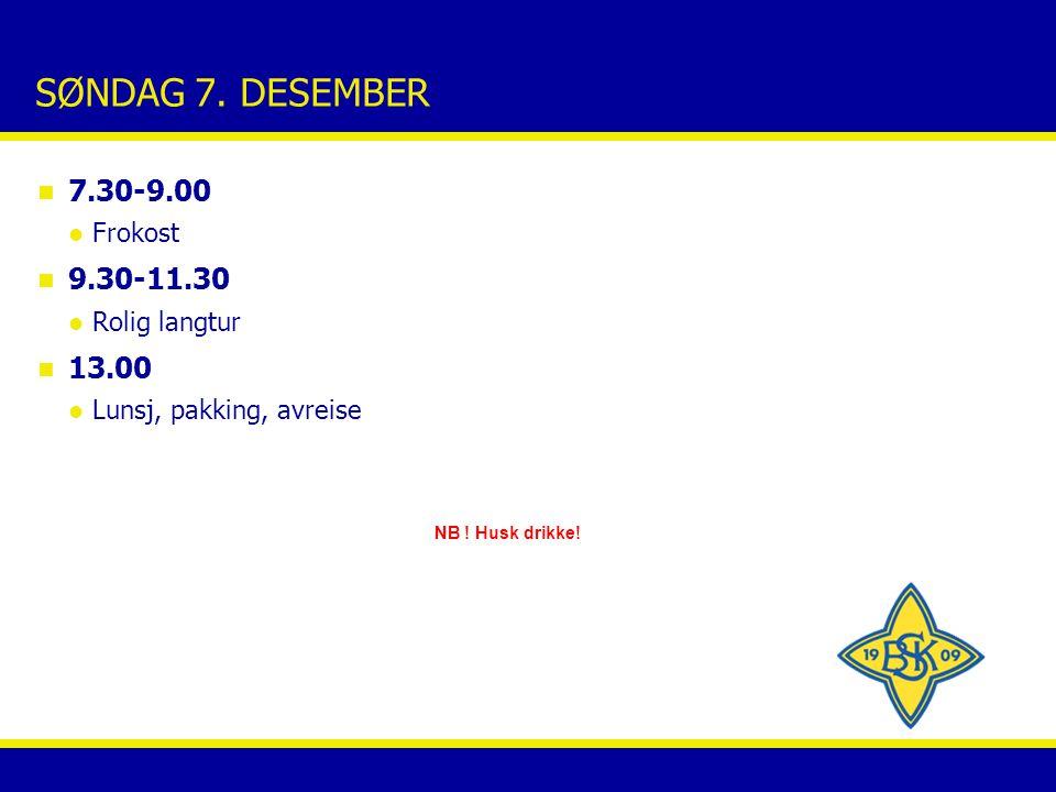SØNDAG 7. DESEMBER n 7.30-9.00 Frokost n 9.30-11.30 Rolig langtur n 13.00 Lunsj, pakking, avreise NB ! Husk drikke!