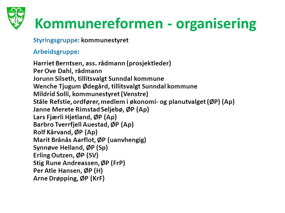 Styringsgruppe: kommunestyret Arbeidsgruppe: Harriet Berntsen, ass. rådmann (prosjektleder) Per Ove Dahl, rådmann Jorunn Silseth, tillitsvalgt Sunndal