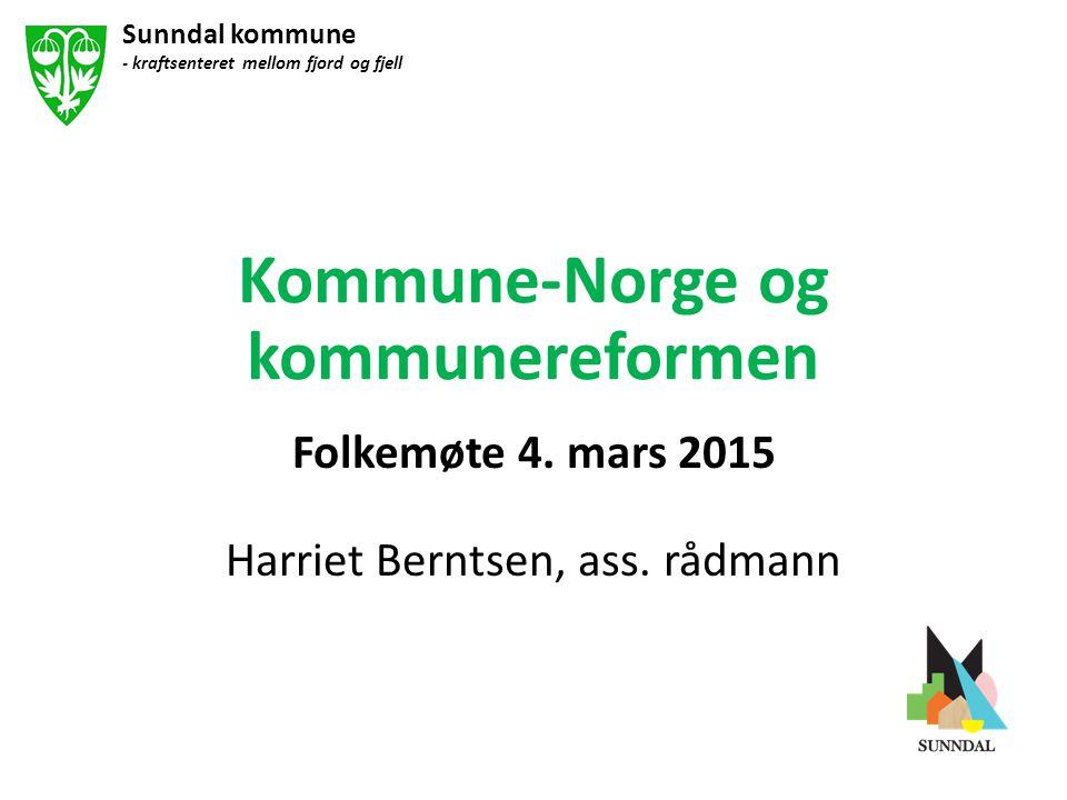 Kommune-Norge og kommunereformen Folkemøte 4. mars 2015 Harriet Berntsen, ass. rådmann Sunndal kommune - kraftsenteret mellom fjord og fjell