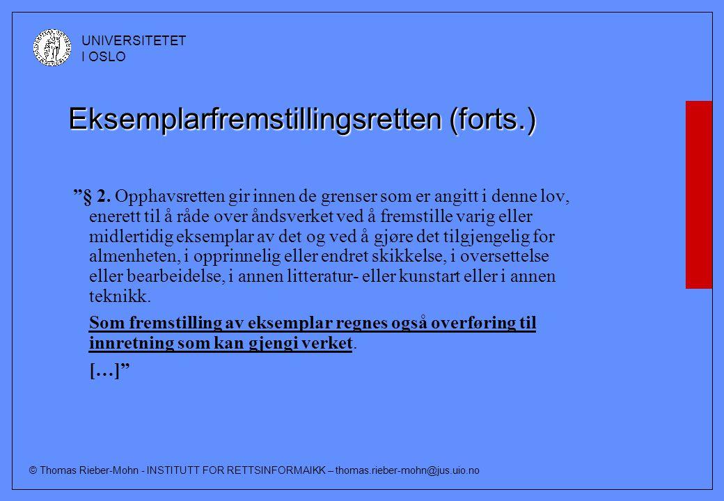 © Thomas Rieber-Mohn - INSTITUTT FOR RETTSINFORMAIKK – thomas.rieber-mohn@jus.uio.no UNIVERSITETET I OSLO Eksemplarfremstillingsretten (forts.) § 2.