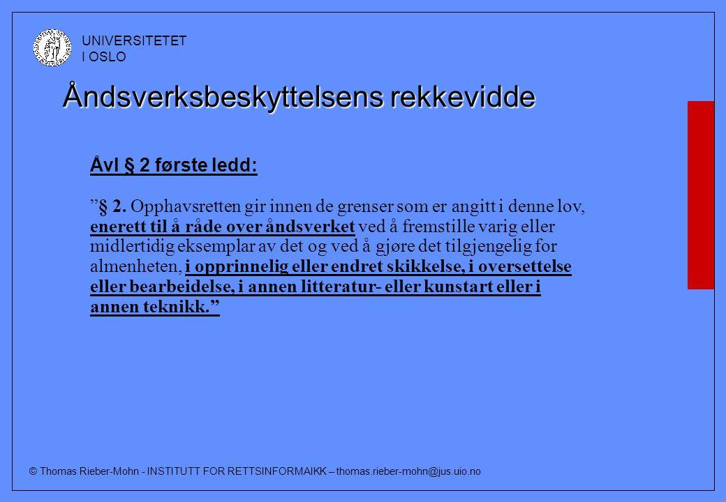 © Thomas Rieber-Mohn - INSTITUTT FOR RETTSINFORMAIKK – thomas.rieber-mohn@jus.uio.no UNIVERSITETET I OSLO Åndsverksbeskyttelsens rekkevidde Åvl § 2 første ledd: § 2.