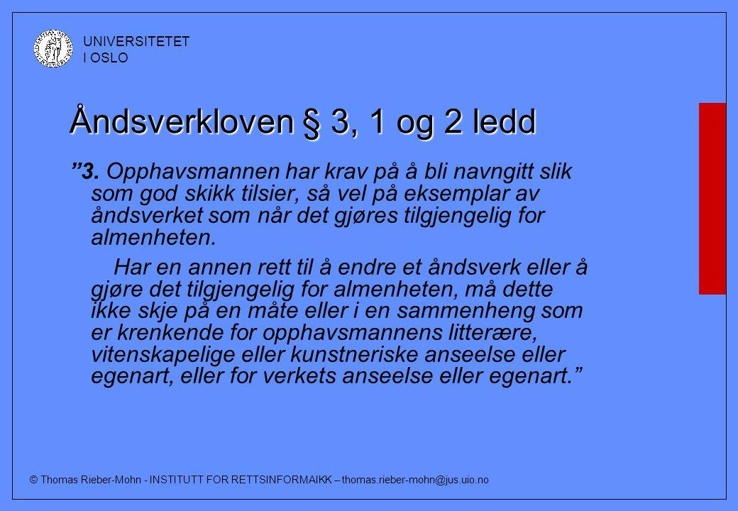 """© Thomas Rieber-Mohn - INSTITUTT FOR RETTSINFORMAIKK – thomas.rieber-mohn@jus.uio.no UNIVERSITETET I OSLO Åndsverkloven § 3, 1 og 2 ledd """"3. Opphavsma"""
