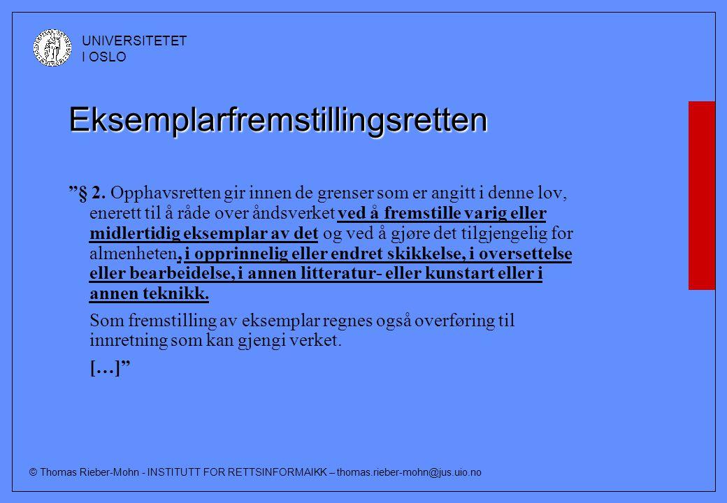 """© Thomas Rieber-Mohn - INSTITUTT FOR RETTSINFORMAIKK – thomas.rieber-mohn@jus.uio.no UNIVERSITETET I OSLO Eksemplarfremstillingsretten """"§ 2. Opphavsre"""