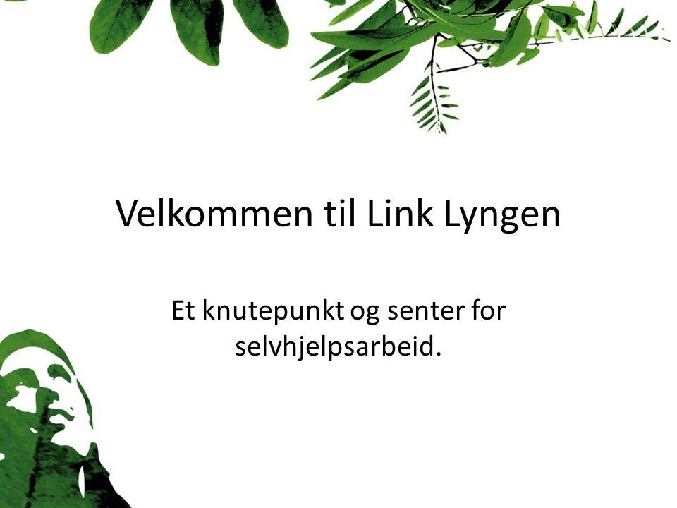 Velkommen til Link Lyngen Et knutepunkt og senter for selvhjelpsarbeid.