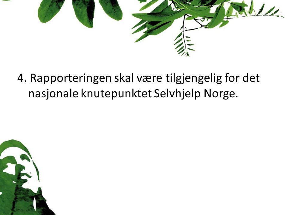 4. Rapporteringen skal være tilgjengelig for det nasjonale knutepunktet Selvhjelp Norge.