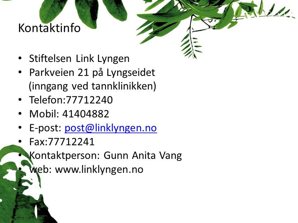 Kontaktinfo Stiftelsen Link Lyngen Parkveien 21 på Lyngseidet (inngang ved tannklinikken) Telefon:77712240 Mobil: 41404882 E-post: post@linklyngen.nopost@linklyngen.no Fax:77712241 Kontaktperson: Gunn Anita Vang web: www.linklyngen.no