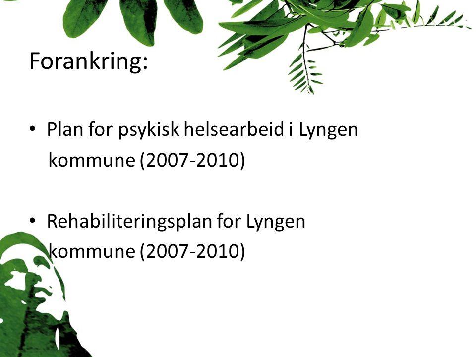 Forankring: Plan for psykisk helsearbeid i Lyngen kommune (2007-2010) Rehabiliteringsplan for Lyngen kommune (2007-2010)