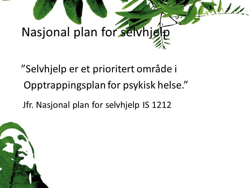 Nasjonal plan for selvhjelp Selvhjelp er et prioritert område i Opptrappingsplan for psykisk helse. Jfr.