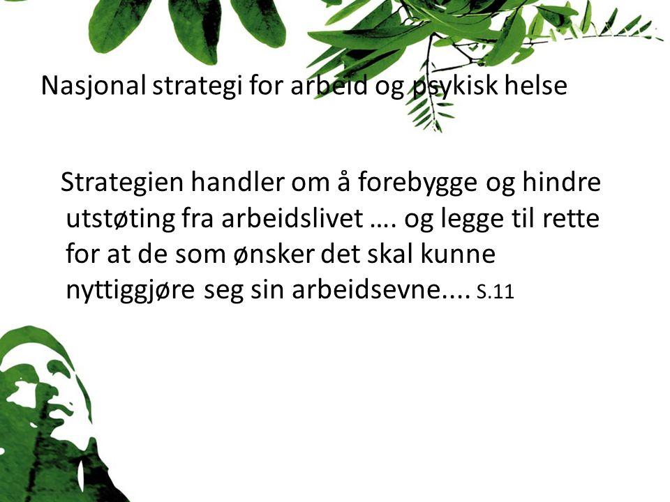 Nasjonal strategi for arbeid og psykisk helse Strategien handler om å forebygge og hindre utstøting fra arbeidslivet ….