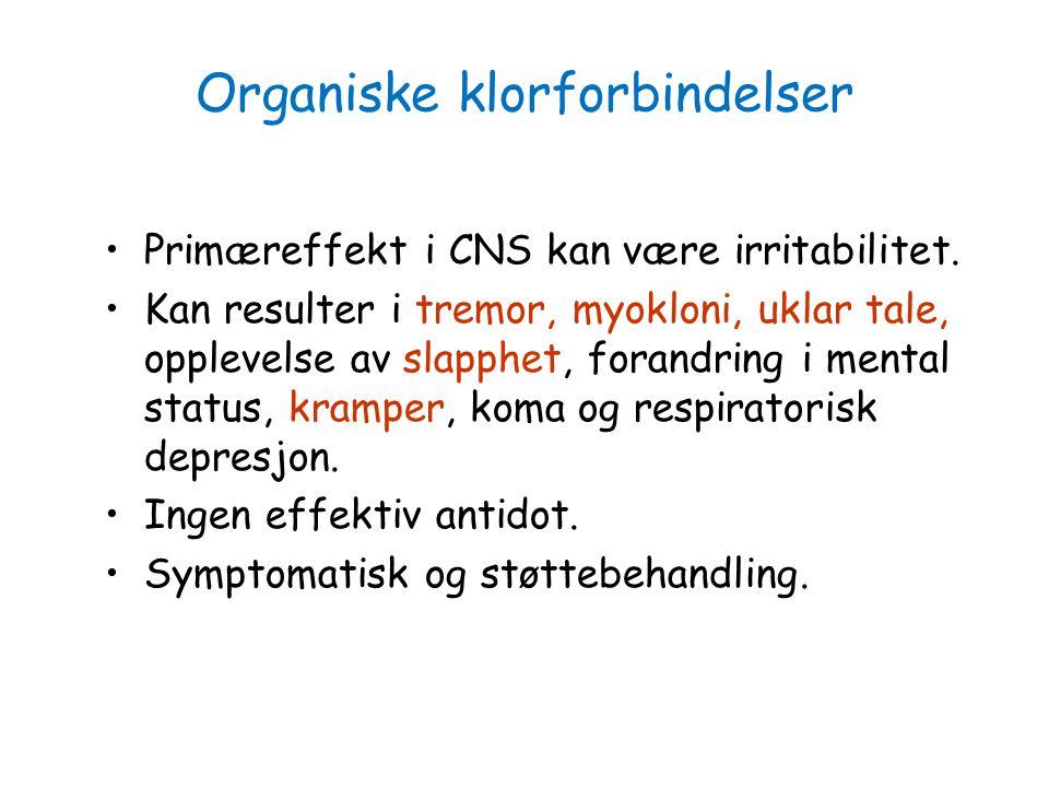 Organiske klorforbindelser Primæreffekt i CNS kan være irritabilitet. Kan resulter i tremor, myokloni, uklar tale, opplevelse av slapphet, forandring