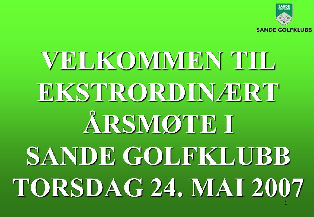1 VELKOMMEN TIL EKSTRORDINÆRT ÅRSMØTE I SANDE GOLFKLUBB TORSDAG 24. MAI 2007
