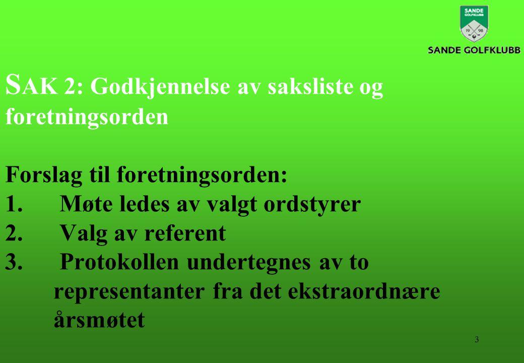 3 S AK 2: Godkjennelse av saksliste og foretningsorden Forslag til foretningsorden: 1.