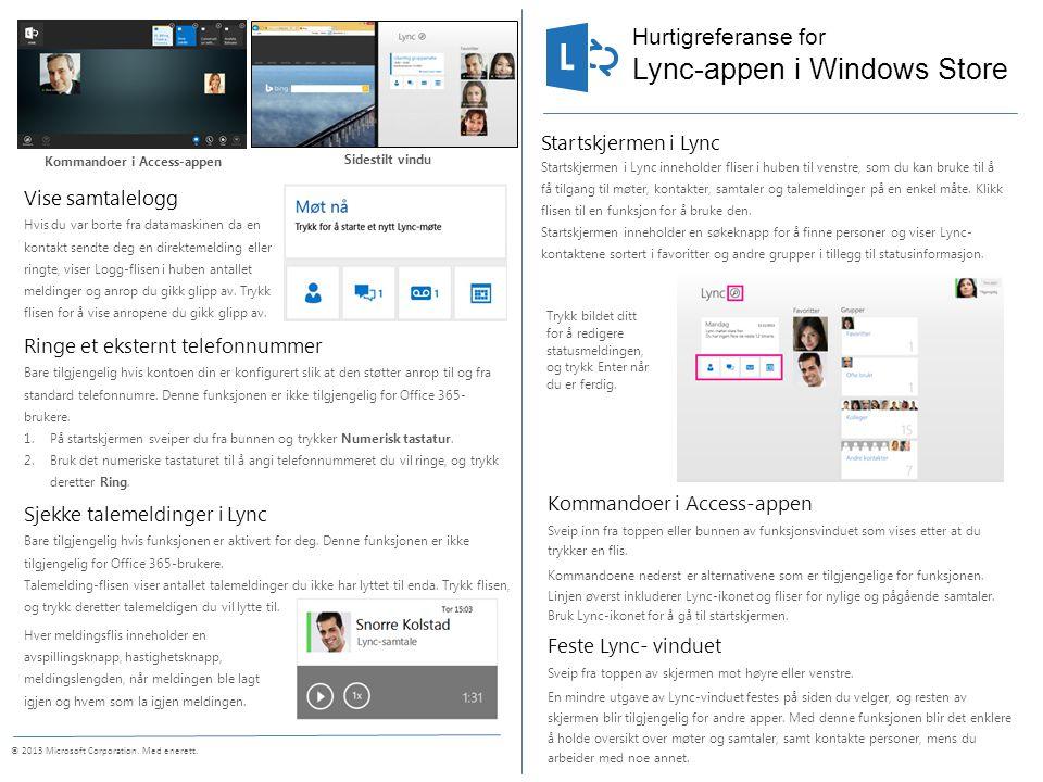Hurtigreferanse for © 2013 Microsoft Corporation. Med enerett. Startskjermen i Lync Startskjermen i Lync inneholder fliser i huben til venstre, som du