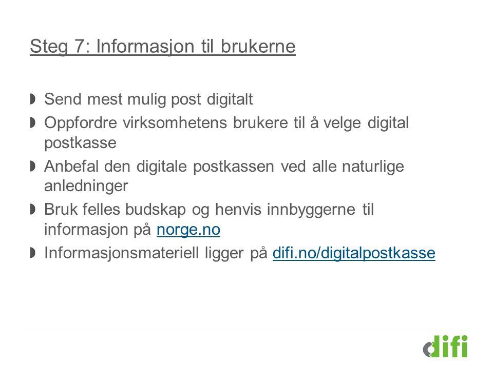 Steg 7: Informasjon til brukerne Send mest mulig post digitalt Oppfordre virksomhetens brukere til å velge digital postkasse Anbefal den digitale post