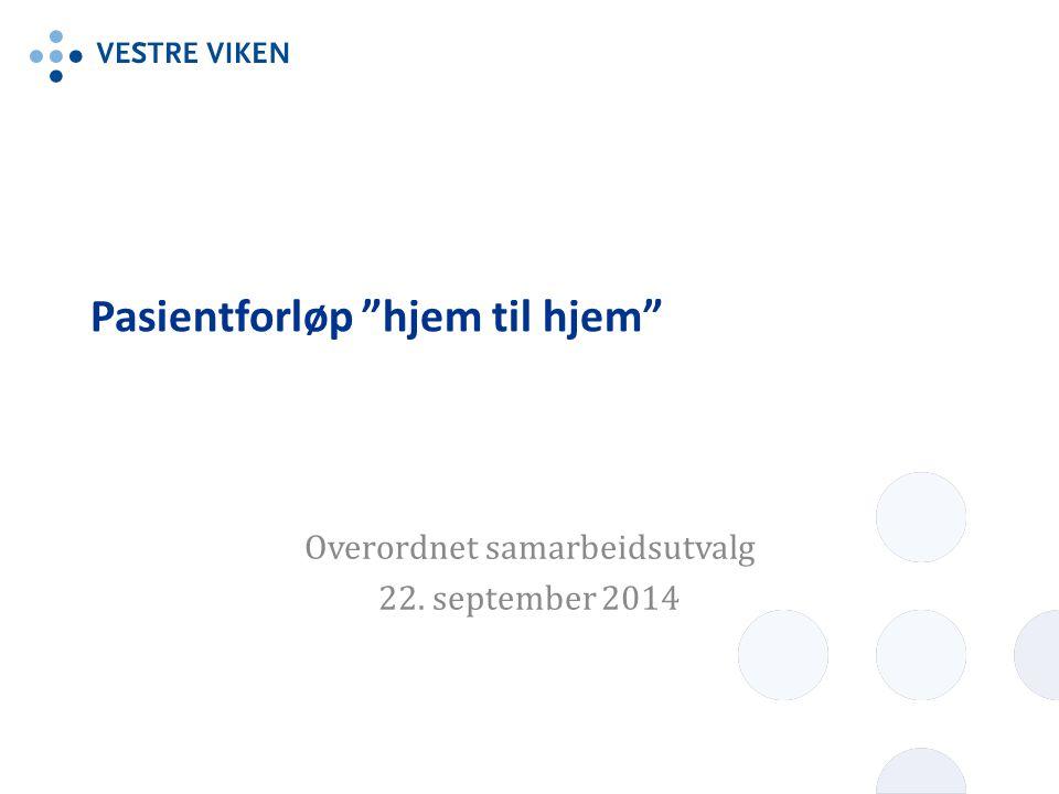 """Pasientforløp """"hjem til hjem"""" Overordnet samarbeidsutvalg 22. september 2014"""