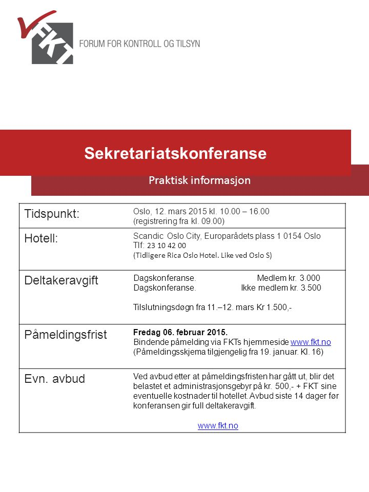 Tidspunkt: Oslo, 12. mars 2015 kl. 10.00 – 16.00 (registrering fra kl. 09.00) Hotell: Scandic Oslo City, Europarådets plass 1 0154 Oslo Tlf: 23 10 42