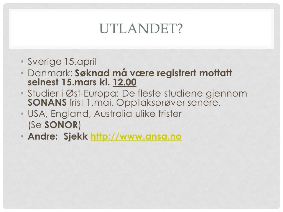 UTLANDET? Sverige 15.april Danmark: Søknad må være registrert mottatt seinest 15.mars kl. 12.00 Studier i Øst-Europa: De fleste studiene gjennom SONAN
