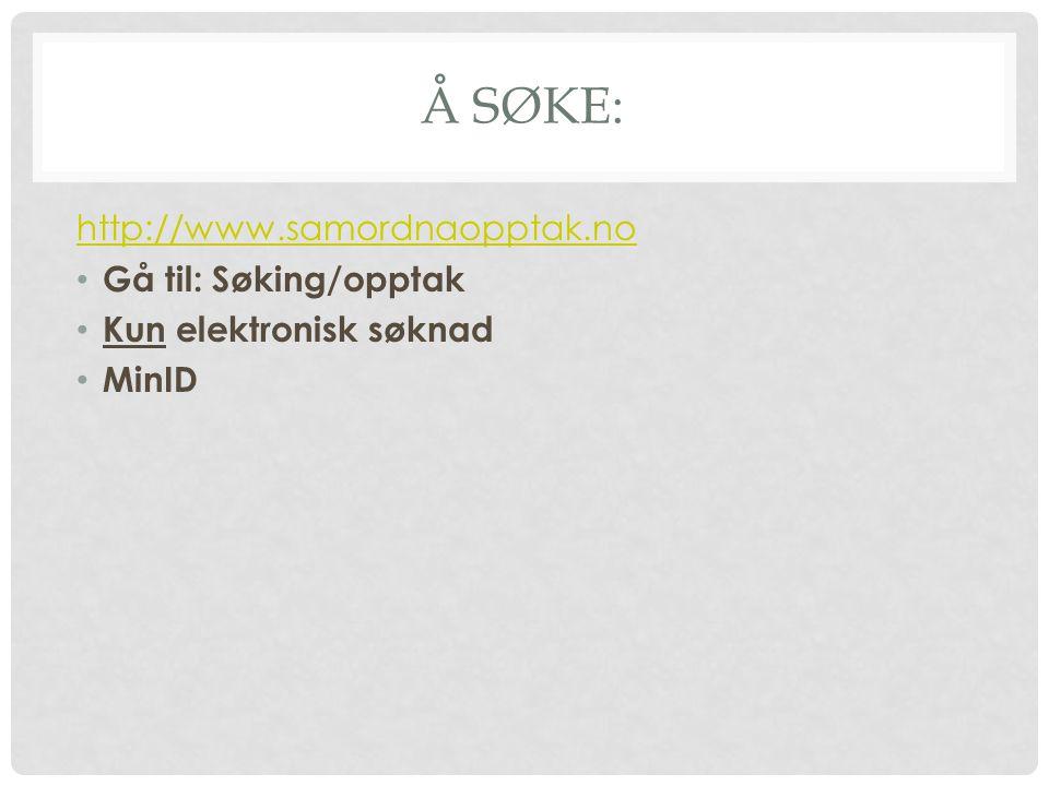 Å SØKE: http://www.samordnaopptak.no Gå til: Søking/opptak Kun elektronisk søknad MinID