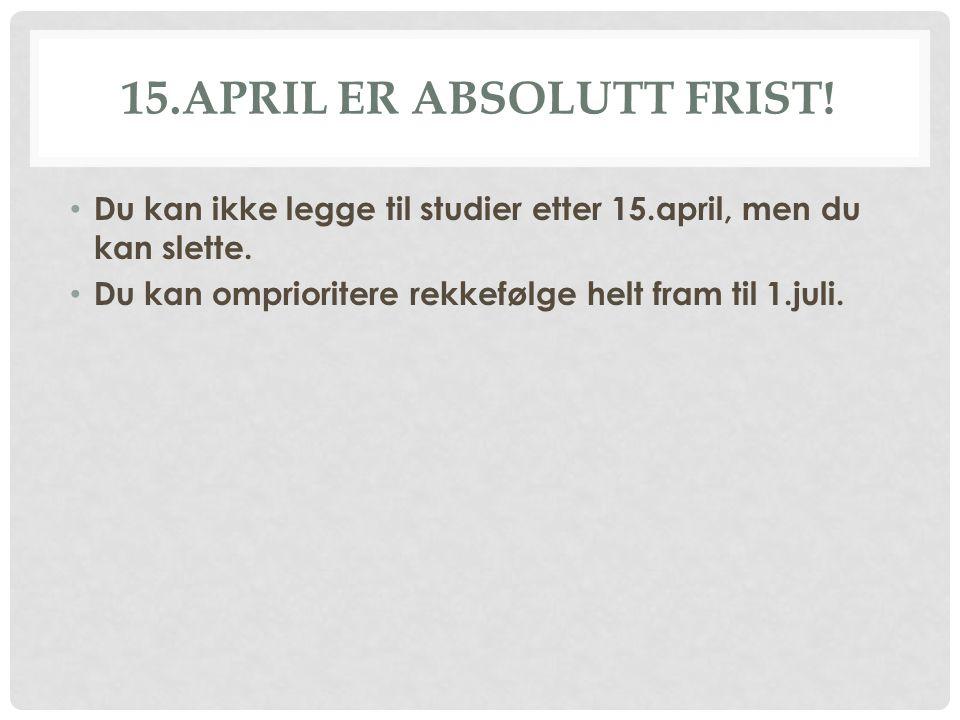 15.APRIL ER ABSOLUTT FRIST.Du kan ikke legge til studier etter 15.april, men du kan slette.