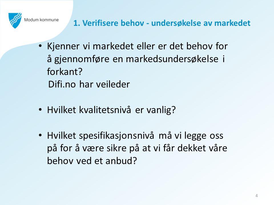 1. Verifisere behov - undersøkelse av markedet 4 Kjenner vi markedet eller er det behov for å gjennomføre en markedsundersøkelse i forkant? Difi.no ha