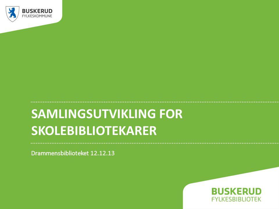 SAMLINGSUTVIKLING FOR SKOLEBIBLIOTEKARER Drammensbiblioteket 12.12.13