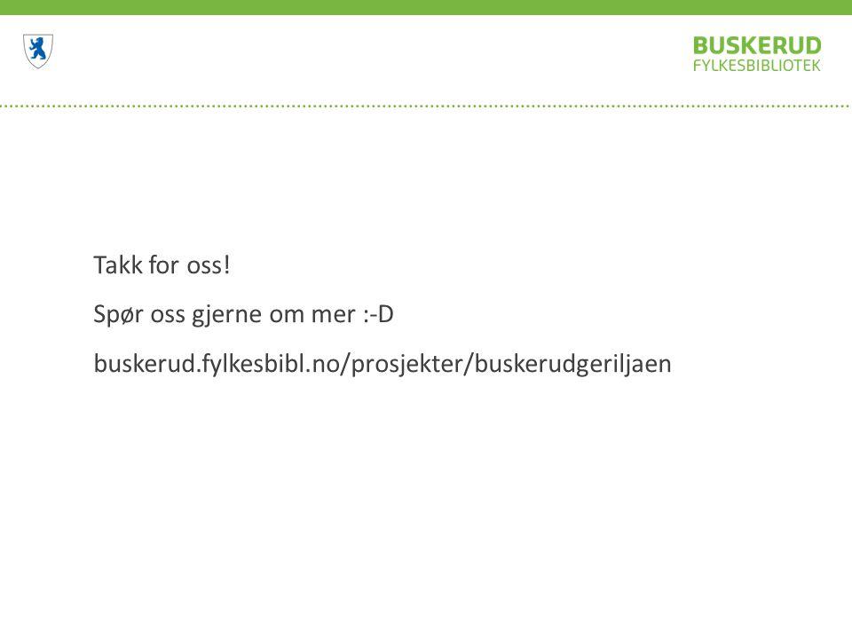 Takk for oss! Spør oss gjerne om mer :-D buskerud.fylkesbibl.no/prosjekter/buskerudgeriljaen