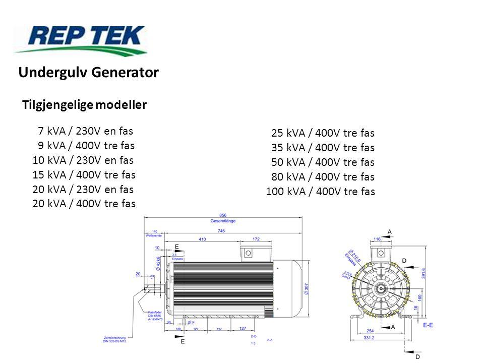 Tilgjengelige modeller Undergulv Generator 7 kVA / 230V en fas 9 kVA / 400V tre fas 10 kVA / 230V en fas 15 kVA / 400V tre fas 20 kVA / 230V en fas 20