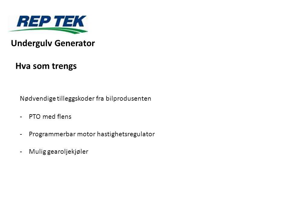 Nødvendige tilleggskoder fra bilprodusenten -PTO med flens -Programmerbar motor hastighetsregulator -Mulig gearoljekjøler Undergulv Generator Hva som