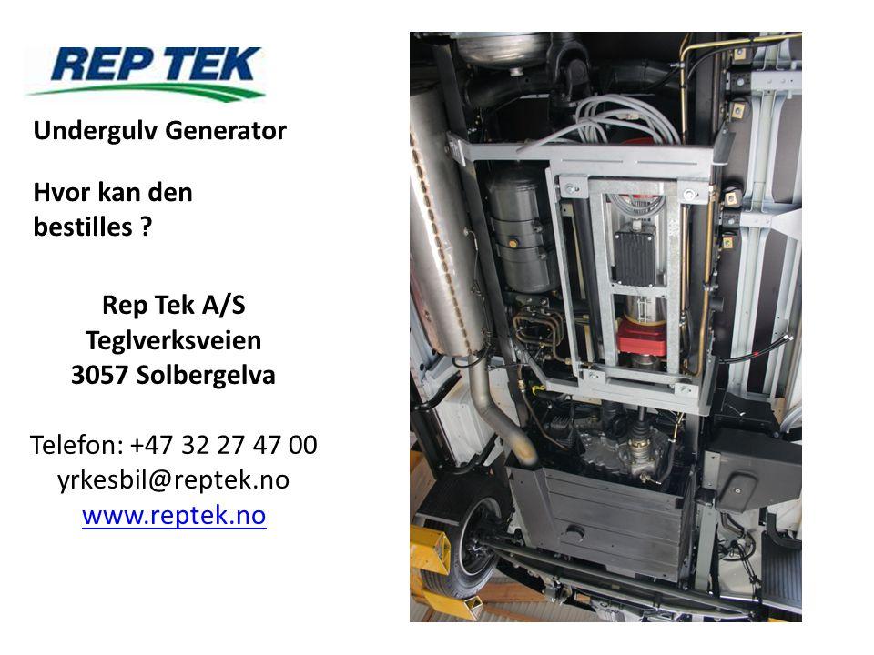 Undergulv Generator Hvor kan den bestilles ? Rep Tek A/S Teglverksveien 3057 Solbergelva Telefon: +47 32 27 47 00 yrkesbil@reptek.no www.reptek.no