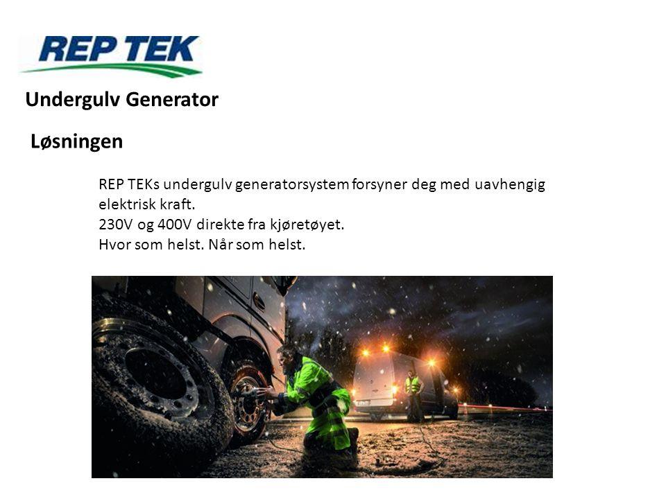 REP TEKs undergulv generatorsystem forsyner deg med uavhengig elektrisk kraft. 230V og 400V direkte fra kjøretøyet. Hvor som helst. Når som helst. Løs