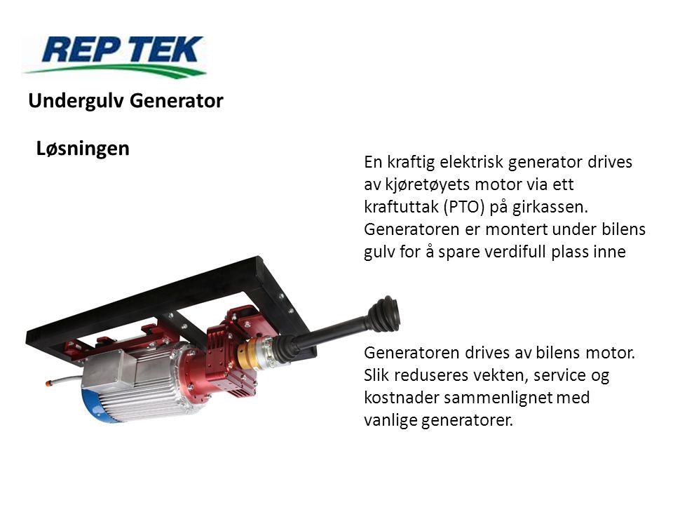 -Sparer plass i varerommet -Sparer vekt -Sparer servise og vedlikehold -Sparer kostnader -Sparer drivstoff -Høy ytelse - opp til100kVA -Høy tilgjengelighet -Ingen tilhenger nødvendig -Stillegående -Sikker og pålitelig Fordelene Undergulv Generator
