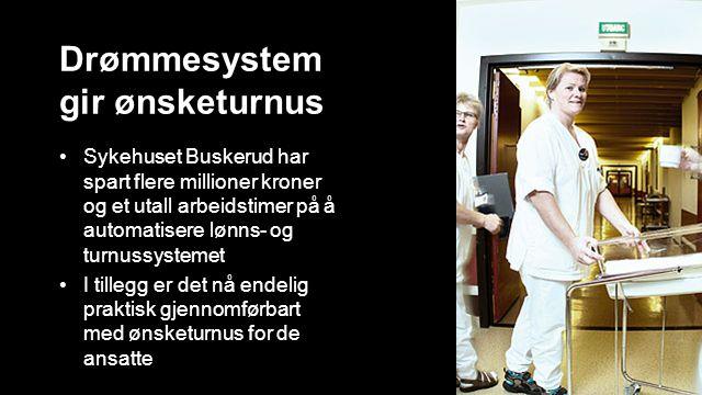 Drømmesystem gir ønsketurnus Sykehuset Buskerud har spart flere millioner kroner og et utall arbeidstimer på å automatisere lønns- og turnussystemet I tillegg er det nå endelig praktisk gjennomførbart med ønsketurnus for de ansatte